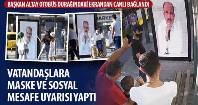Başkan Altay Otobüs Durağındaki Ekrandan Canlı Bağlandı